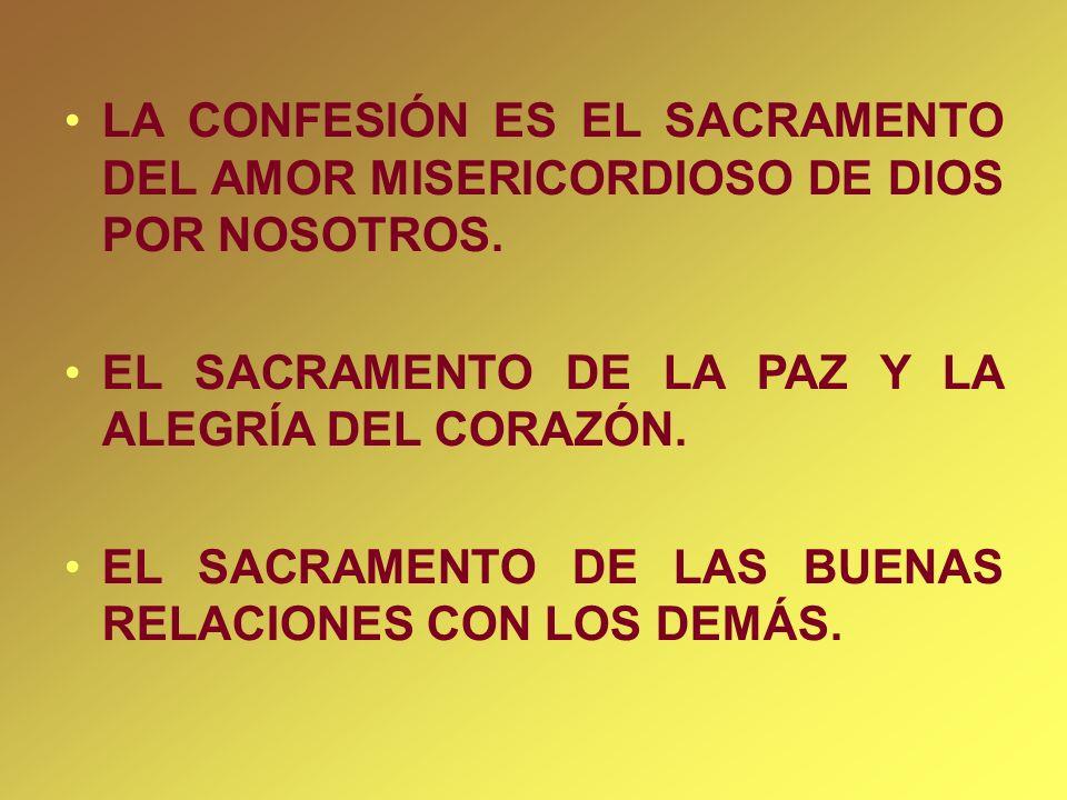 LA CONFESIÓN ES EL SACRAMENTO DEL AMOR MISERICORDIOSO DE DIOS POR NOSOTROS.
