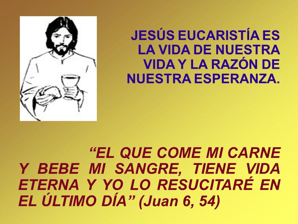 JESÚS EUCARISTÍA ES LA VIDA DE NUESTRA VIDA Y LA RAZÓN DE NUESTRA ESPERANZA.