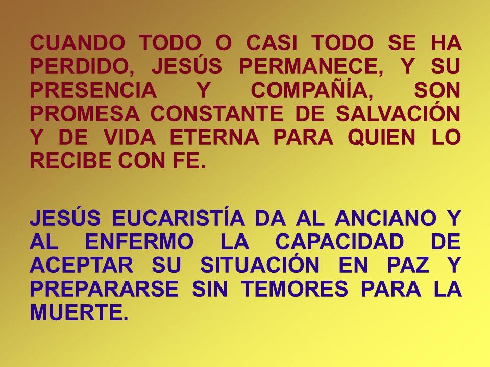 CUANDO TODO O CASI TODO SE HA PERDIDO, JESÚS PERMANECE, Y SU PRESENCIA Y COMPAÑÍA, SON PROMESA CONSTANTE DE SALVACIÓN Y DE VIDA ETERNA PARA QUIEN LO RECIBE CON FE.