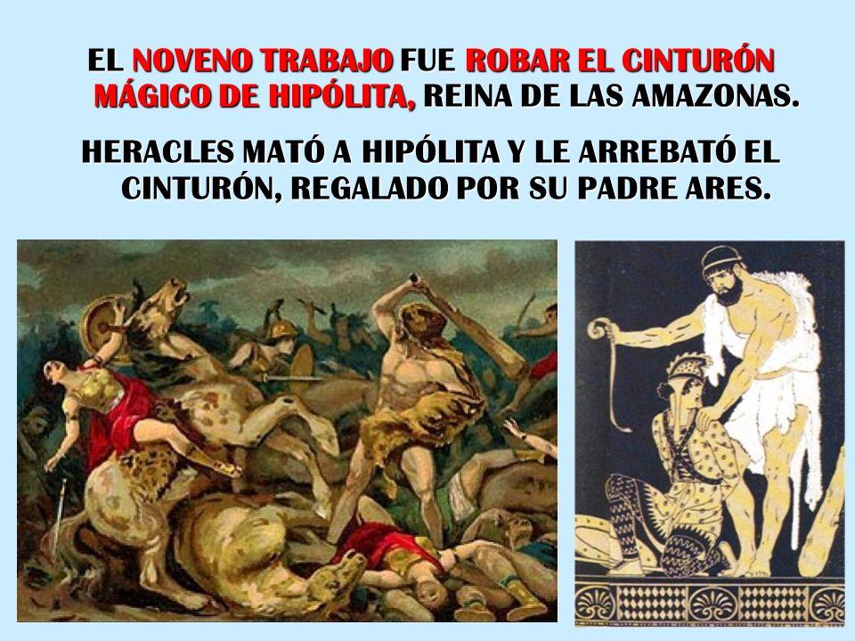 EL NOVENO TRABAJO FUE ROBAR EL CINTURÓN MÁGICO DE HIPÓLITA, REINA DE LAS AMAZONAS.