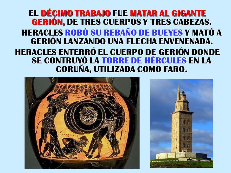 EL DÉCIMO TRABAJO FUE MATAR AL GIGANTE GERIÓN, DE TRES CUERPOS Y TRES CABEZAS.