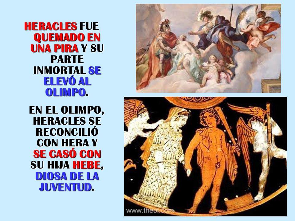HERACLES FUE QUEMADO EN UNA PIRA Y SU PARTE INMORTAL SE ELEVÓ AL OLIMPO.