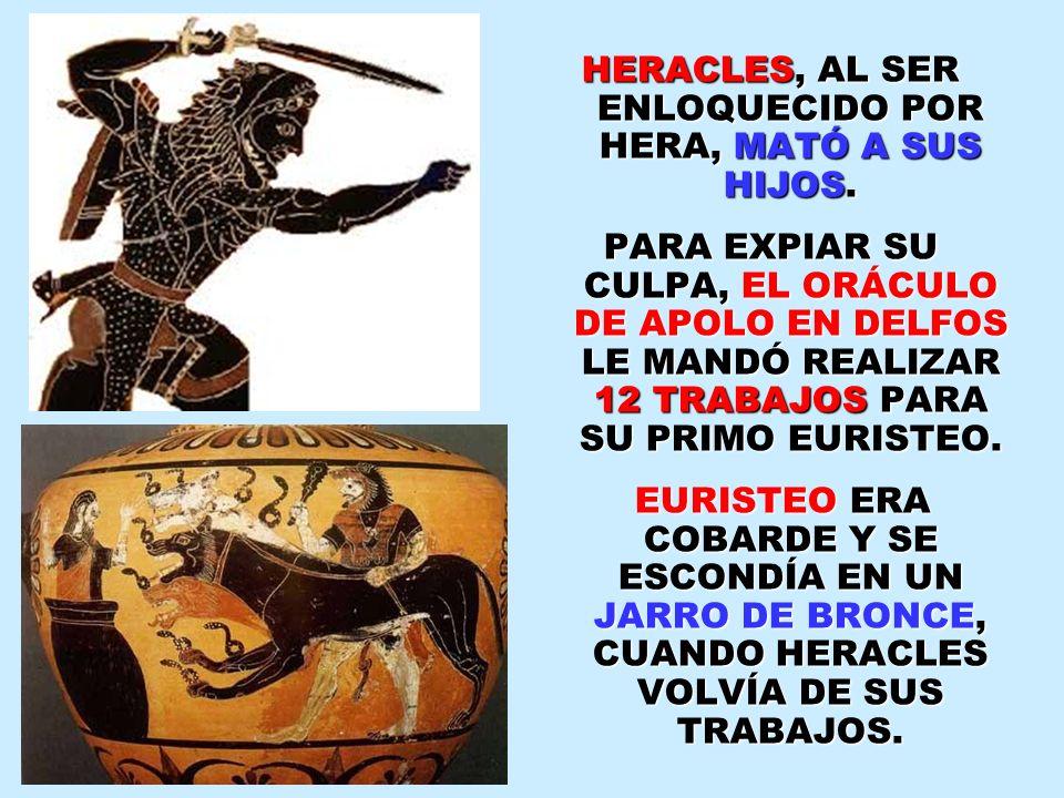 HERACLES, AL SER ENLOQUECIDO POR HERA, MATÓ A SUS HIJOS.