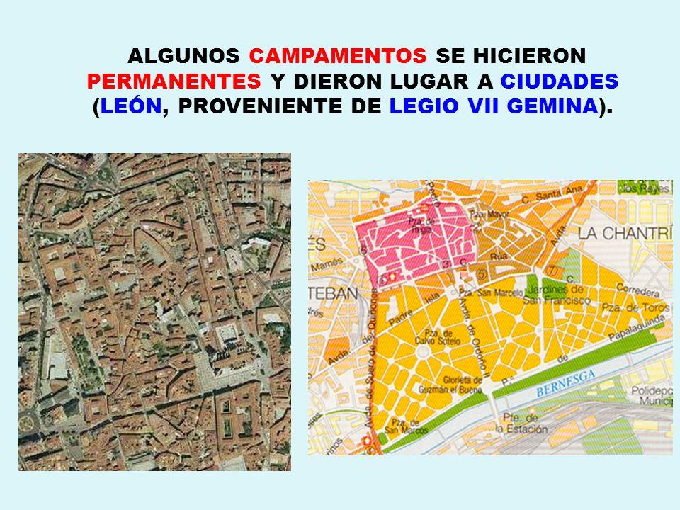 ALGUNOS CAMPAMENTOS SE HICIERON PERMANENTES Y DIERON LUGAR A CIUDADES (LEÓN, PROVENIENTE DE LEGIO VII GEMINA).