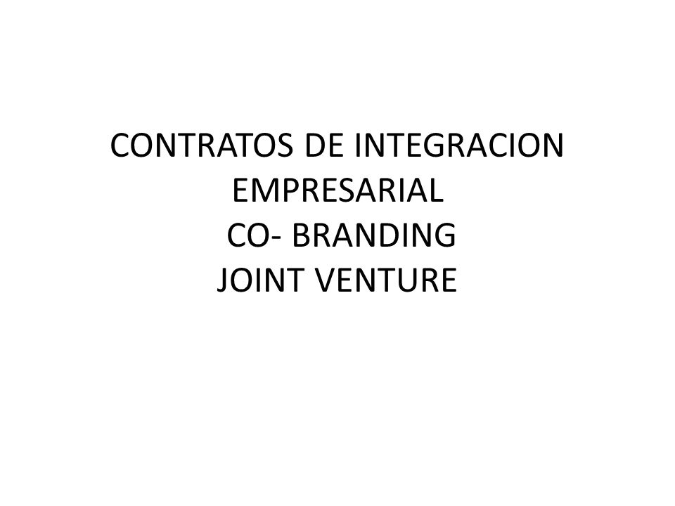 CONTRATOS DE INTEGRACION EMPRESARIAL CO- BRANDING JOINT VENTURE
