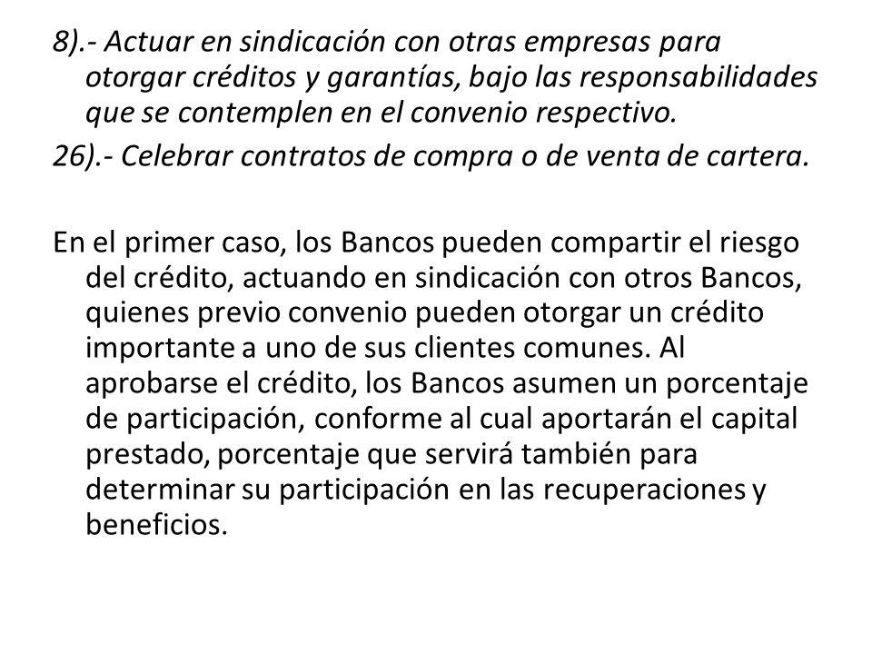 8).- Actuar en sindicación con otras empresas para otorgar créditos y garantías, bajo las responsabilidades que se contemplen en el convenio respectivo.