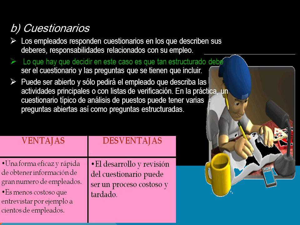 b) Cuestionarios Los empleados responden cuestionarios en los que describen sus deberes, responsabilidades relacionados con su empleo.