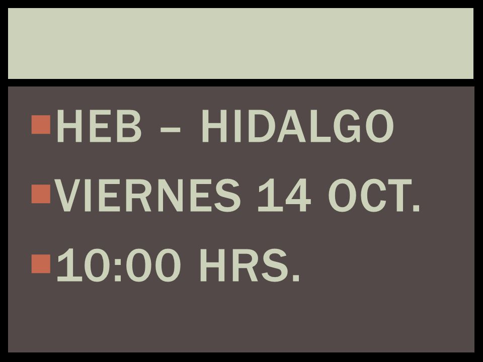 HEB – HIDALGO VIERNES 14 OCT. 10:00 HRS.