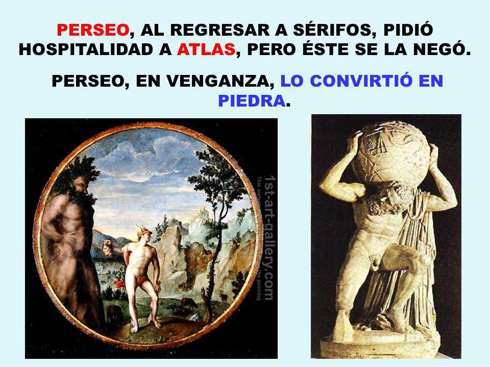 PERSEO, AL REGRESAR A SÉRIFOS, PIDIÓ HOSPITALIDAD A ATLAS, PERO ÉSTE SE LA NEGÓ.