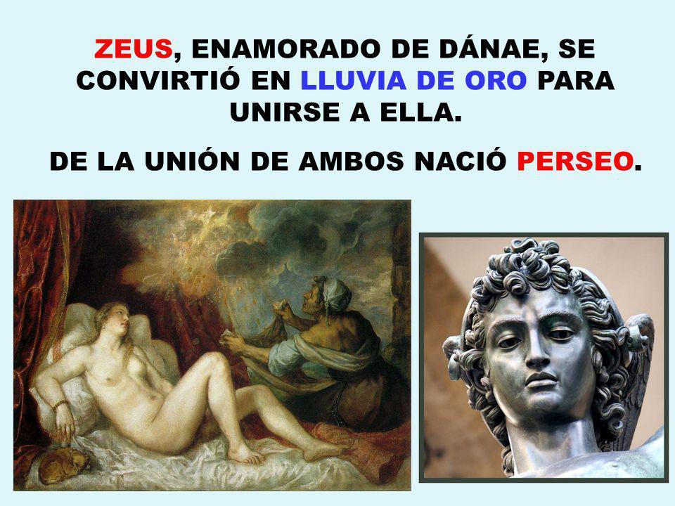 DE LA UNIÓN DE AMBOS NACIÓ PERSEO.