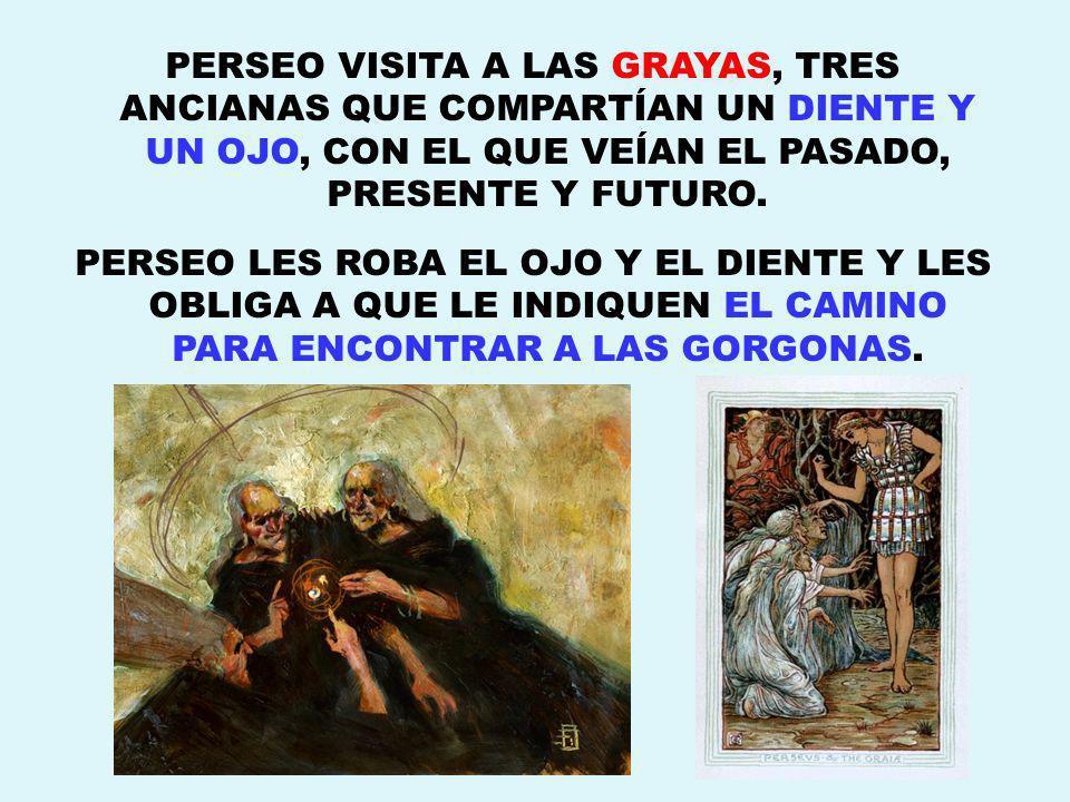 PERSEO VISITA A LAS GRAYAS, TRES ANCIANAS QUE COMPARTÍAN UN DIENTE Y UN OJO, CON EL QUE VEÍAN EL PASADO, PRESENTE Y FUTURO.