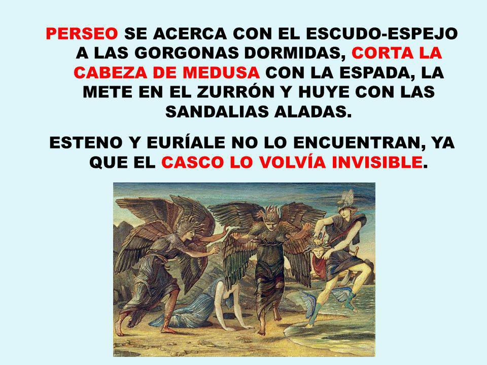 PERSEO SE ACERCA CON EL ESCUDO-ESPEJO A LAS GORGONAS DORMIDAS, CORTA LA CABEZA DE MEDUSA CON LA ESPADA, LA METE EN EL ZURRÓN Y HUYE CON LAS SANDALIAS ALADAS.