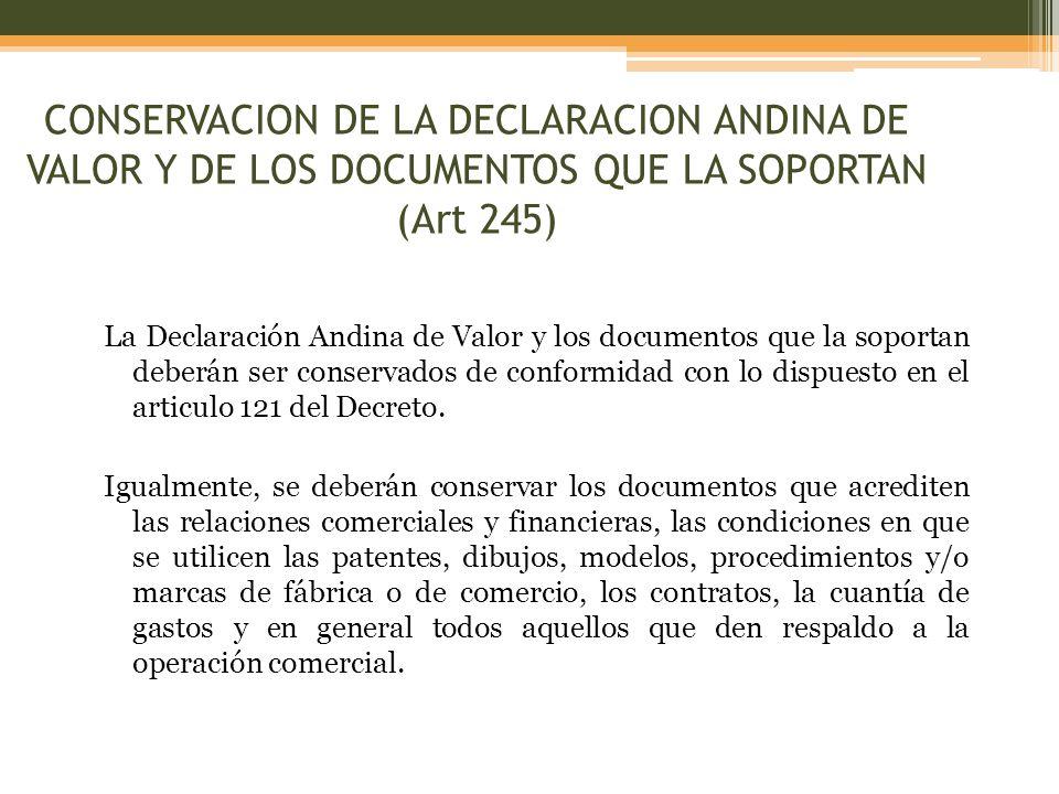 CONSERVACION DE LA DECLARACION ANDINA DE VALOR Y DE LOS DOCUMENTOS QUE LA SOPORTAN (Art 245)