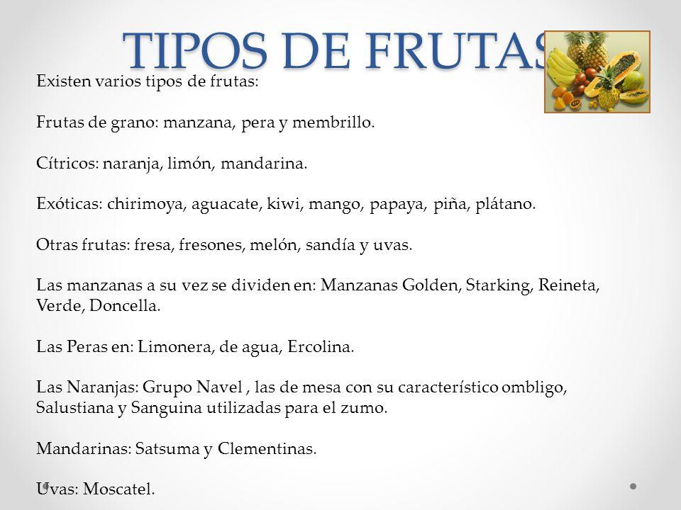 TIPOS DE FRUTAS Existen varios tipos de frutas: