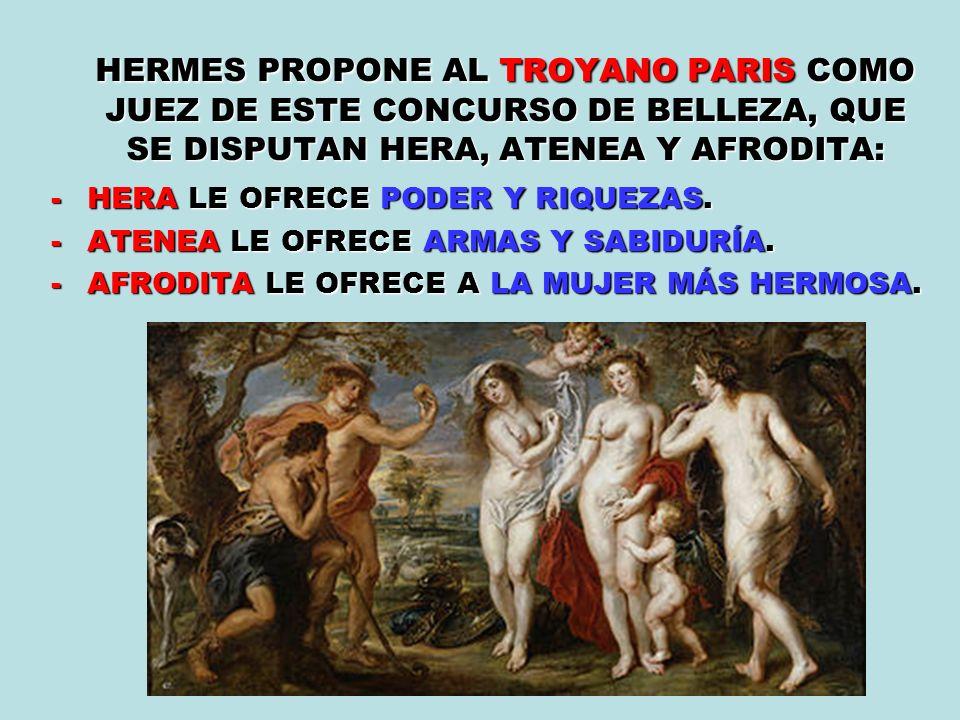 HERMES PROPONE AL TROYANO PARIS COMO JUEZ DE ESTE CONCURSO DE BELLEZA, QUE SE DISPUTAN HERA, ATENEA Y AFRODITA: