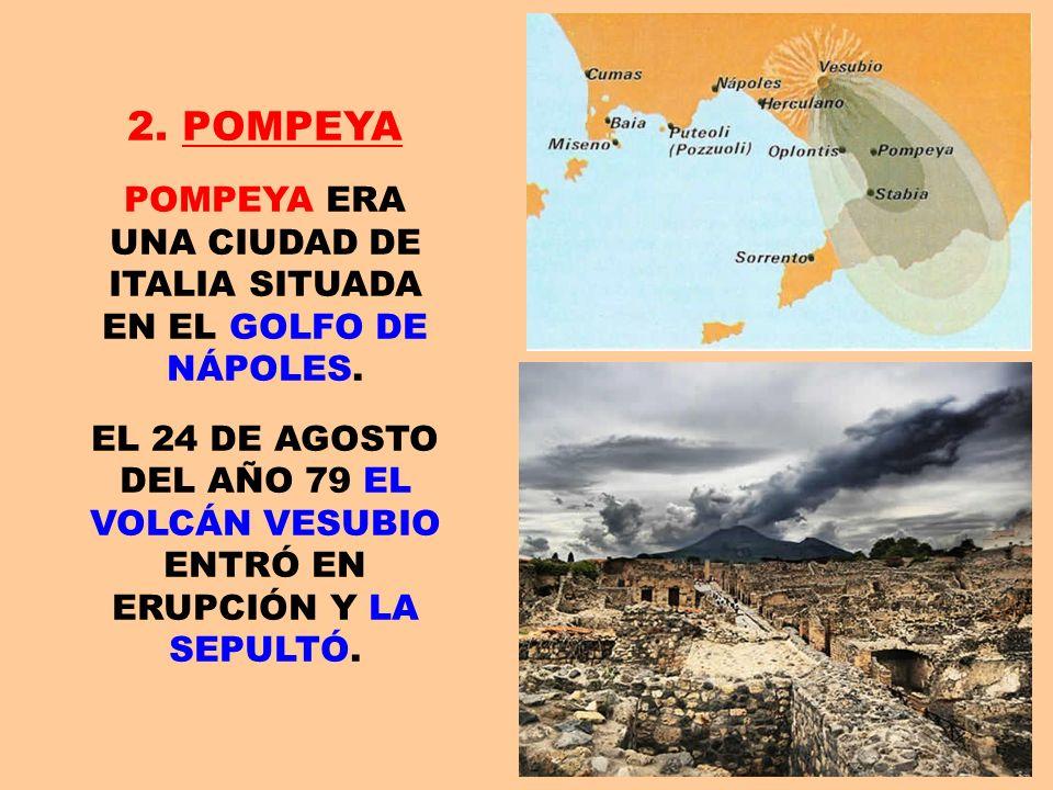 POMPEYA ERA UNA CIUDAD DE ITALIA SITUADA EN EL GOLFO DE NÁPOLES.