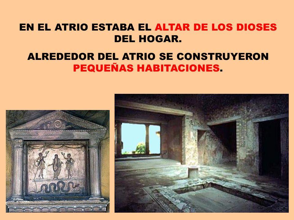 EN EL ATRIO ESTABA EL ALTAR DE LOS DIOSES DEL HOGAR.