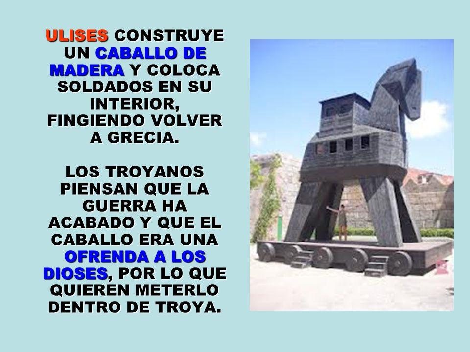 ULISES CONSTRUYE UN CABALLO DE MADERA Y COLOCA SOLDADOS EN SU INTERIOR, FINGIENDO VOLVER A GRECIA.