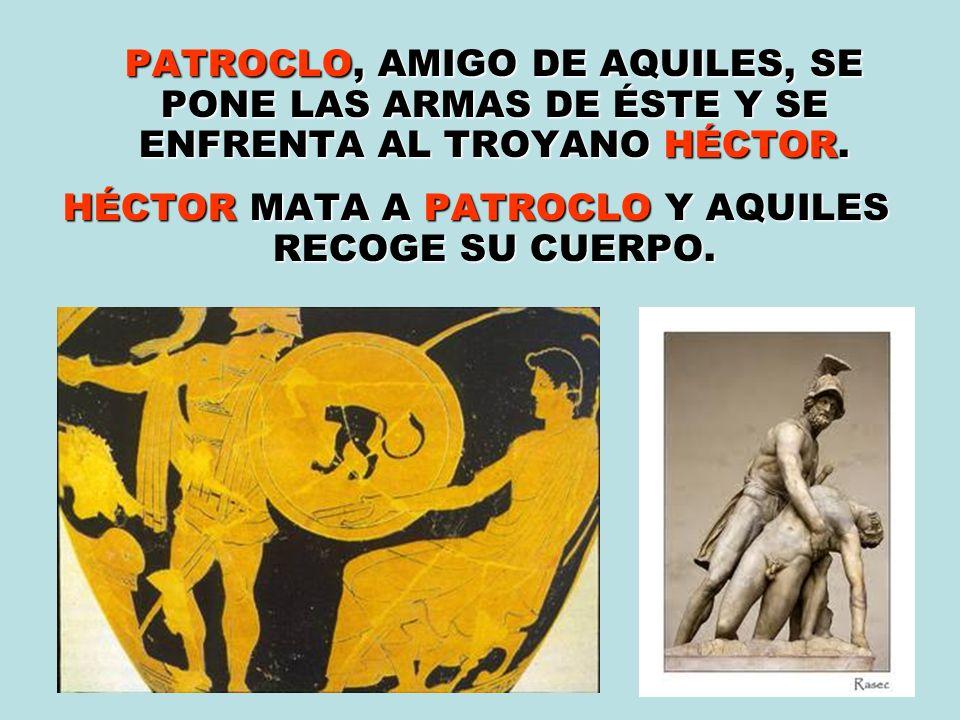 HÉCTOR MATA A PATROCLO Y AQUILES RECOGE SU CUERPO.
