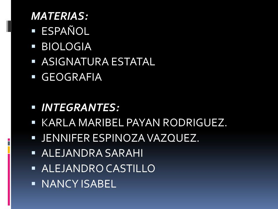 MATERIAS: ESPAÑOL. BIOLOGIA. ASIGNATURA ESTATAL. GEOGRAFIA. INTEGRANTES: KARLA MARIBEL PAYAN RODRIGUEZ.