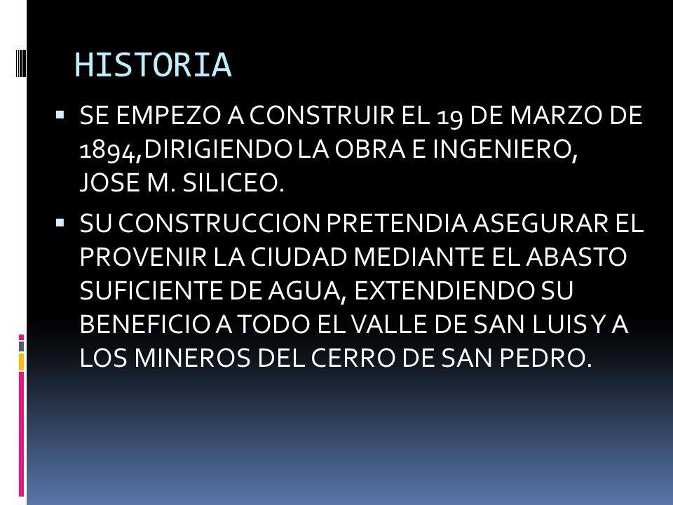 HISTORIA SE EMPEZO A CONSTRUIR EL 19 DE MARZO DE 1894,DIRIGIENDO LA OBRA E INGENIERO, JOSE M. SILICEO.