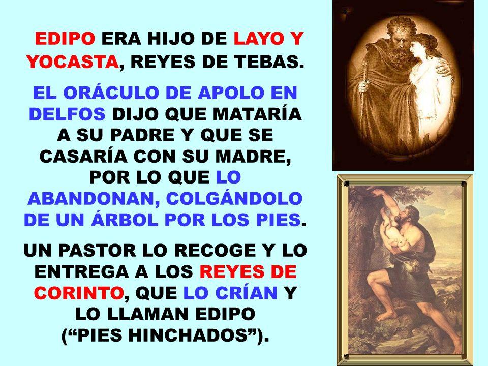 EDIPO ERA HIJO DE LAYO Y YOCASTA, REYES DE TEBAS.