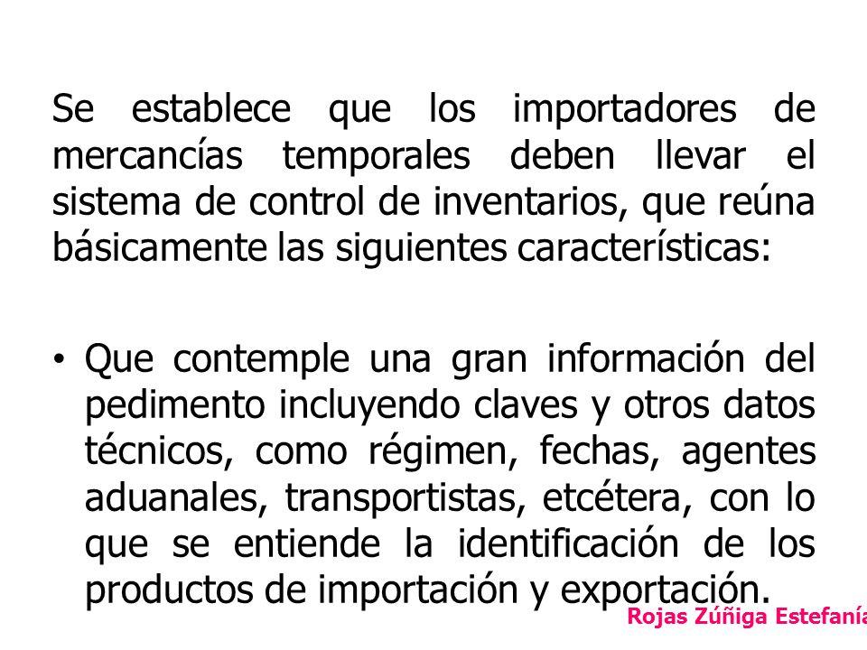 Se establece que los importadores de mercancías temporales deben llevar el sistema de control de inventarios, que reúna básicamente las siguientes características: