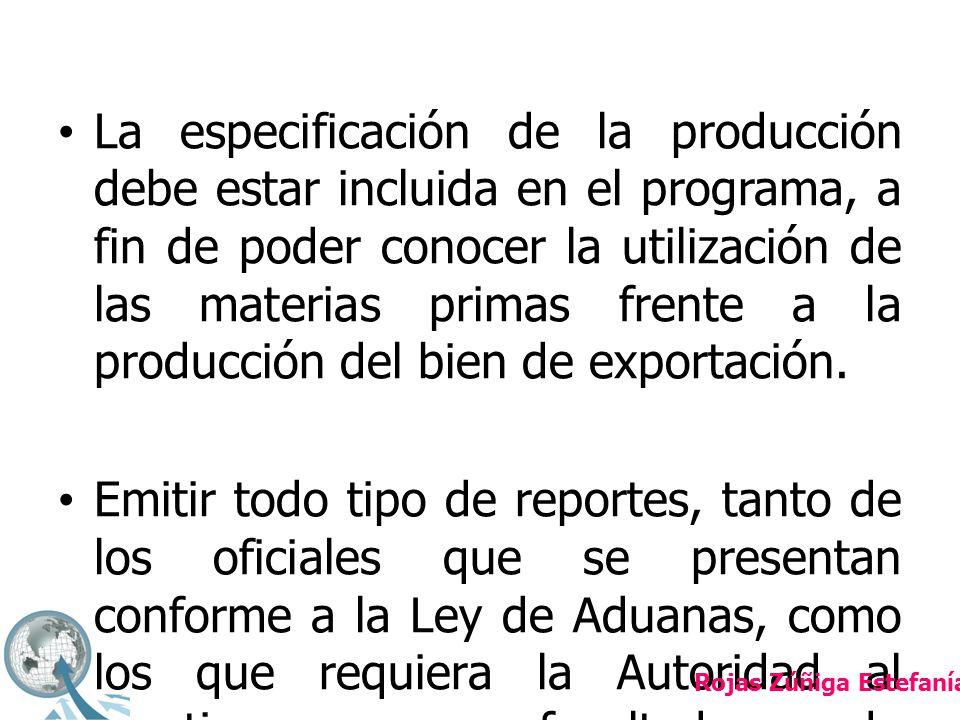 La especificación de la producción debe estar incluida en el programa, a fin de poder conocer la utilización de las materias primas frente a la producción del bien de exportación.