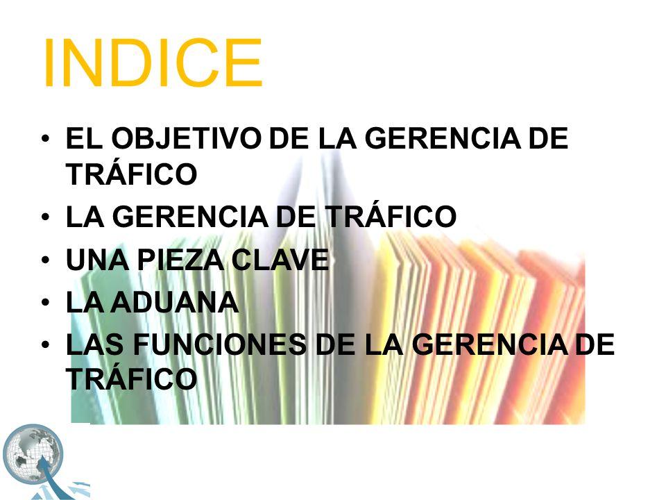 INDICE EL OBJETIVO DE LA GERENCIA DE TRÁFICO LA GERENCIA DE TRÁFICO