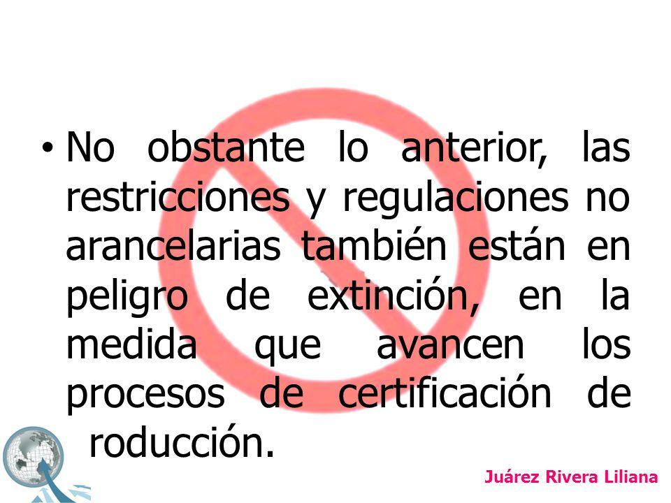 No obstante lo anterior, las restricciones y regulaciones no arancelarias también están en peligro de extinción, en la medida que avancen los procesos de certificación de producción.