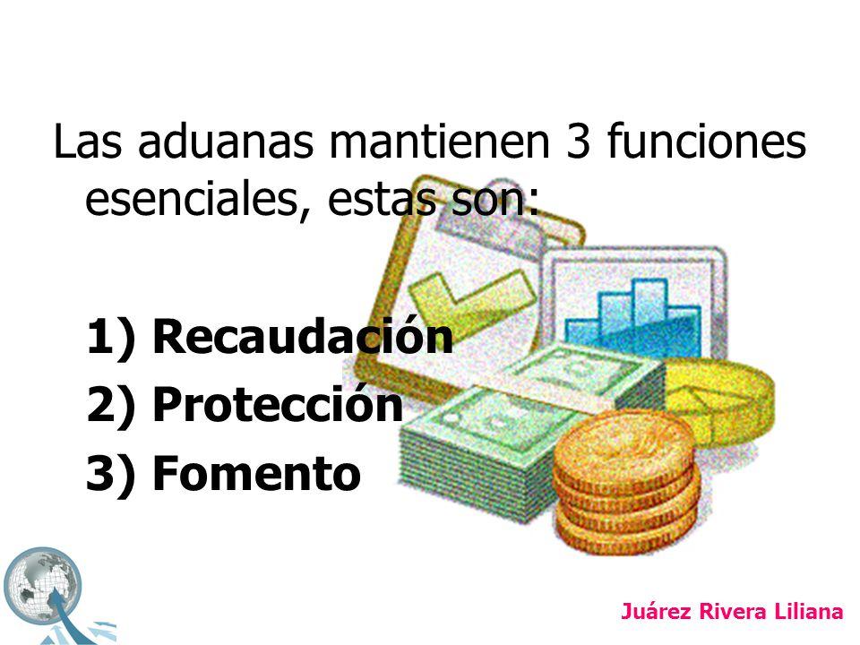 Las aduanas mantienen 3 funciones esenciales, estas son: 1) Recaudación 2) Protección 3) Fomento