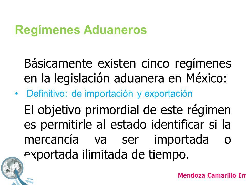 Regímenes Aduaneros Básicamente existen cinco regímenes en la legislación aduanera en México: Definitivo: de importación y exportación.