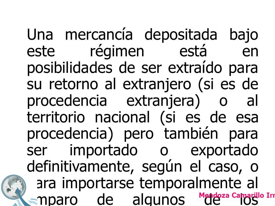 Una mercancía depositada bajo este régimen está en posibilidades de ser extraído para su retorno al extranjero (si es de procedencia extranjera) o al territorio nacional (si es de esa procedencia) pero también para ser importado o exportado definitivamente, según el caso, o para importarse temporalmente al amparo de algunos de los programas como el Pitex o la Maquiladora de Exportación.