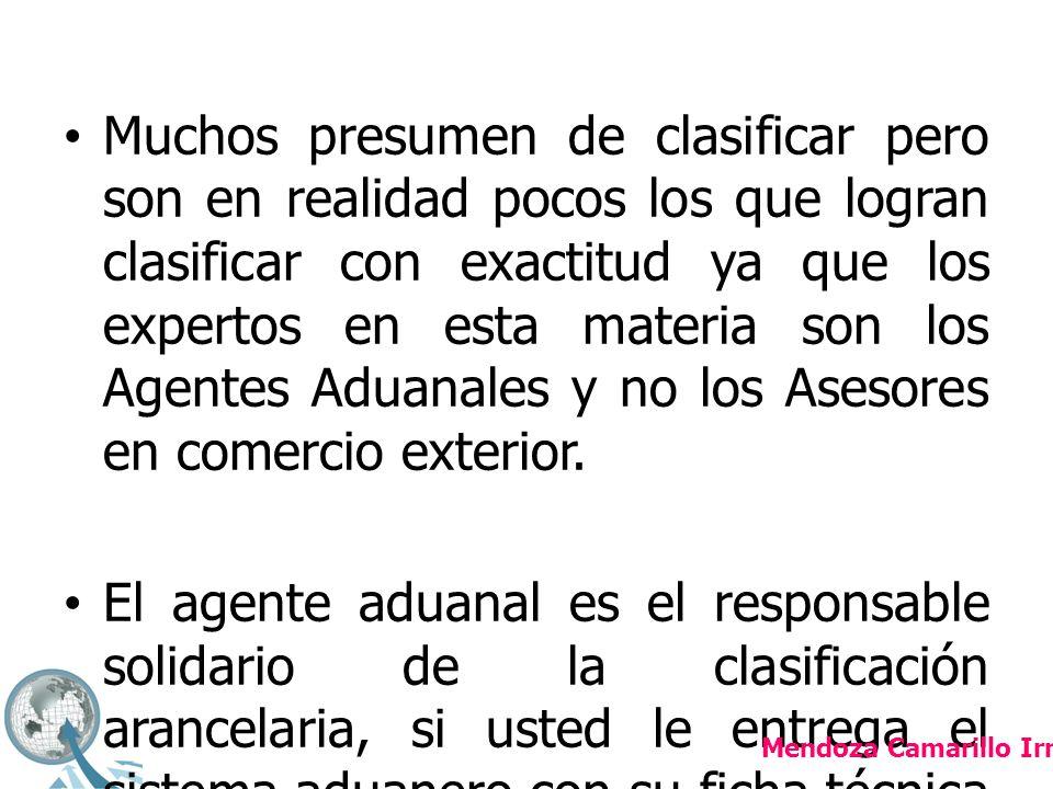 Muchos presumen de clasificar pero son en realidad pocos los que logran clasificar con exactitud ya que los expertos en esta materia son los Agentes Aduanales y no los Asesores en comercio exterior.