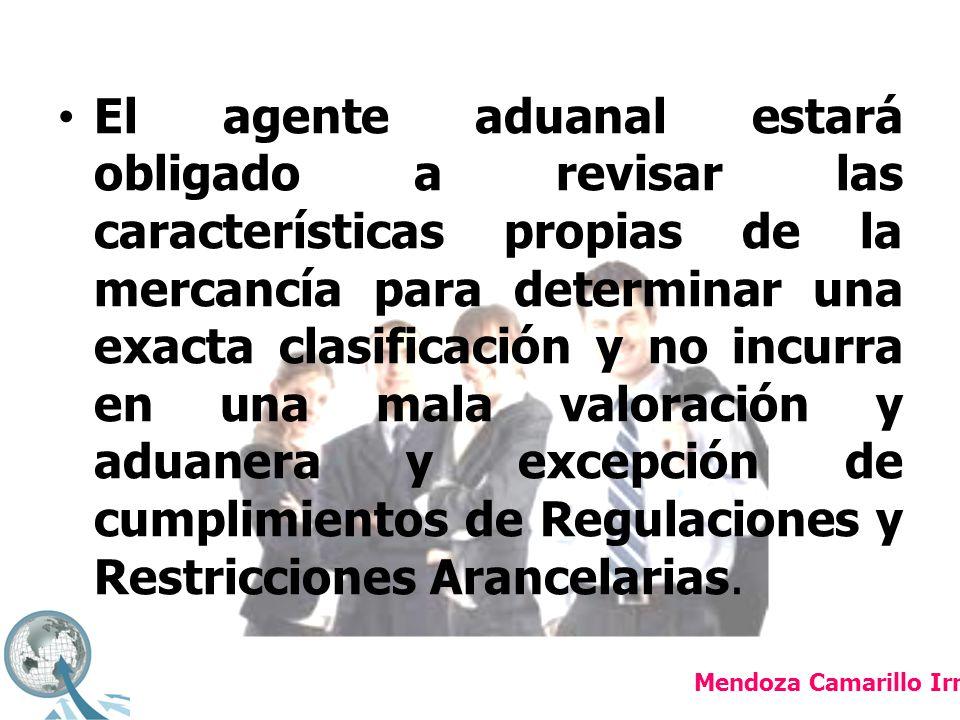 El agente aduanal estará obligado a revisar las características propias de la mercancía para determinar una exacta clasificación y no incurra en una mala valoración y aduanera y excepción de cumplimientos de Regulaciones y Restricciones Arancelarias.