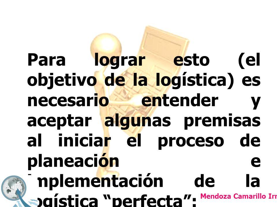 Para lograr esto (el objetivo de la logística) es necesario entender y aceptar algunas premisas al iniciar el proceso de planeación e implementación de la logística perfecta :