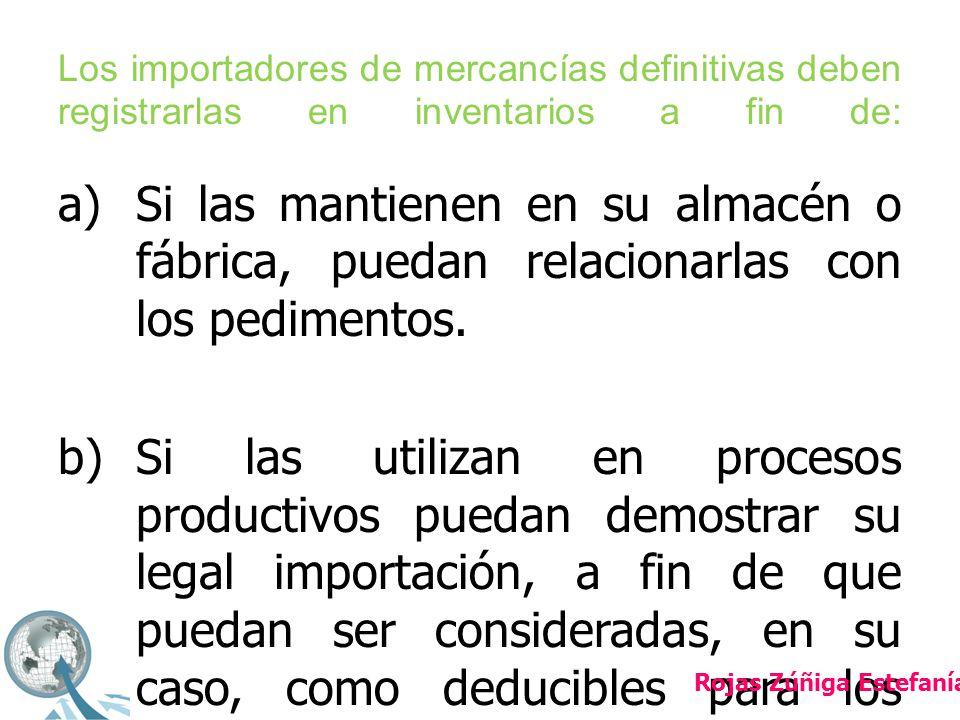 Los importadores de mercancías definitivas deben registrarlas en inventarios a fin de: