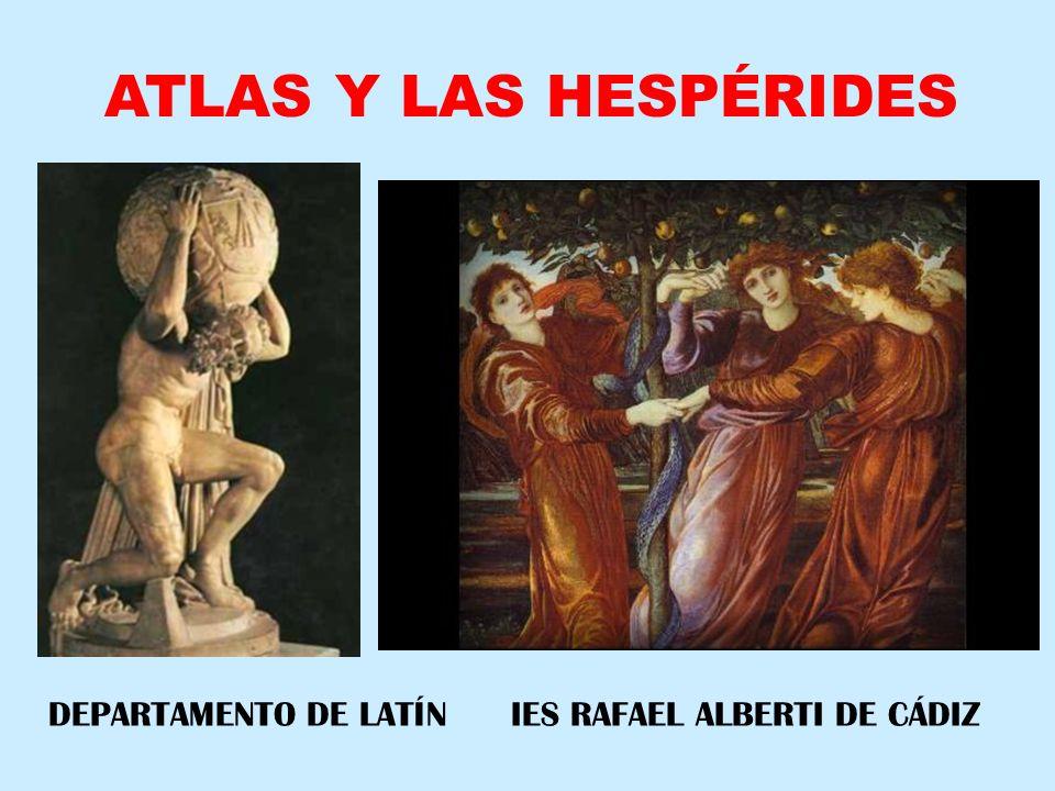 ATLAS Y LAS HESPÉRIDES DEPARTAMENTO DE LATÍN IES RAFAEL ALBERTI DE CÁDIZ