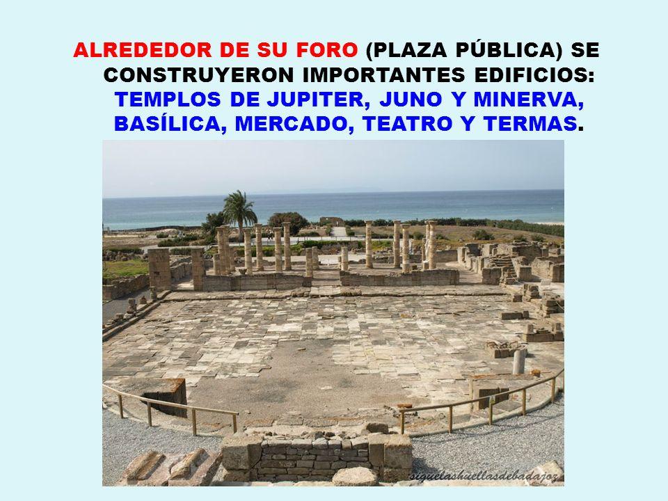 ALREDEDOR DE SU FORO (PLAZA PÚBLICA) SE CONSTRUYERON IMPORTANTES EDIFICIOS: TEMPLOS DE JUPITER, JUNO Y MINERVA, BASÍLICA, MERCADO, TEATRO Y TERMAS.
