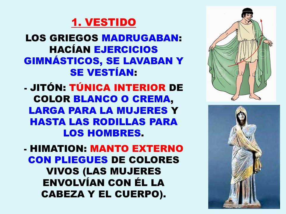 1. VESTIDO LOS GRIEGOS MADRUGABAN: HACÍAN EJERCICIOS GIMNÁSTICOS, SE LAVABAN Y SE VESTÍAN: