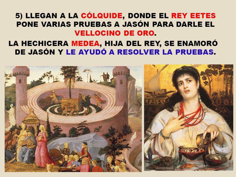 5) LLEGAN A LA CÓLQUIDE, DONDE EL REY EETES PONE VARIAS PRUEBAS A JASÓN PARA DARLE EL VELLOCINO DE ORO.
