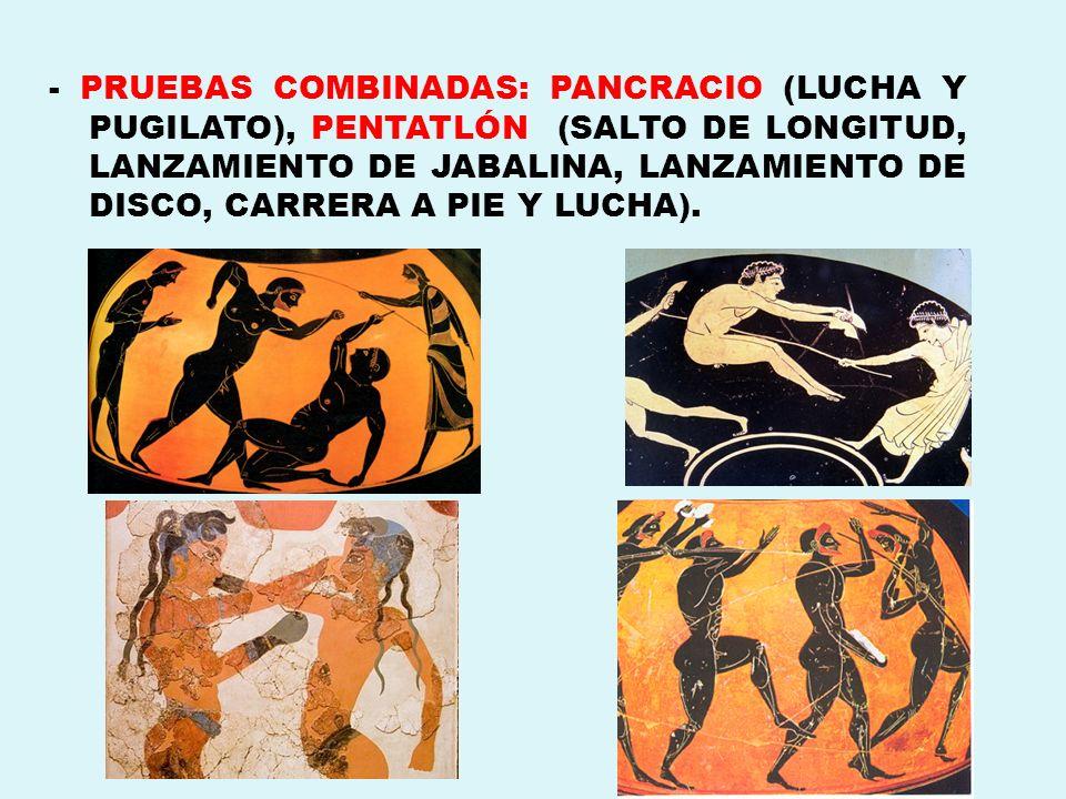 - PRUEBAS COMBINADAS: PANCRACIO (LUCHA Y PUGILATO), PENTATLÓN (SALTO DE LONGITUD, LANZAMIENTO DE JABALINA, LANZAMIENTO DE DISCO, CARRERA A PIE Y LUCHA).