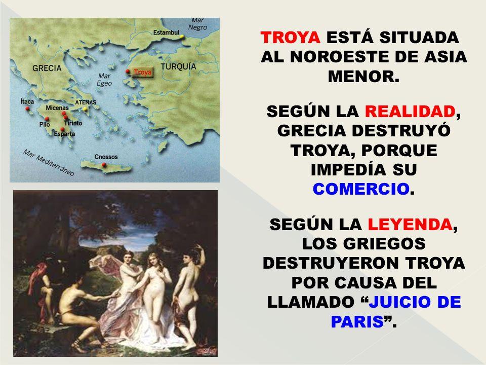 SEGÚN LA REALIDAD, GRECIA DESTRUYÓ TROYA, PORQUE IMPEDÍA SU COMERCIO.
