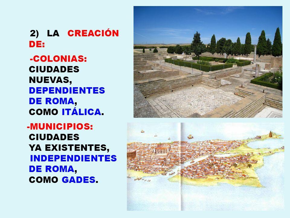 -COLONIAS: CIUDADES NUEVAS, DEPENDIENTES DE ROMA,