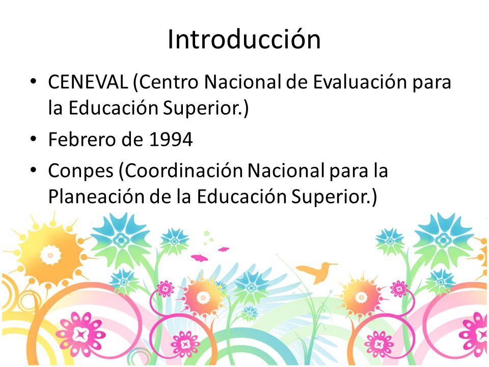 Introducción CENEVAL (Centro Nacional de Evaluación para la Educación Superior.) Febrero de 1994.