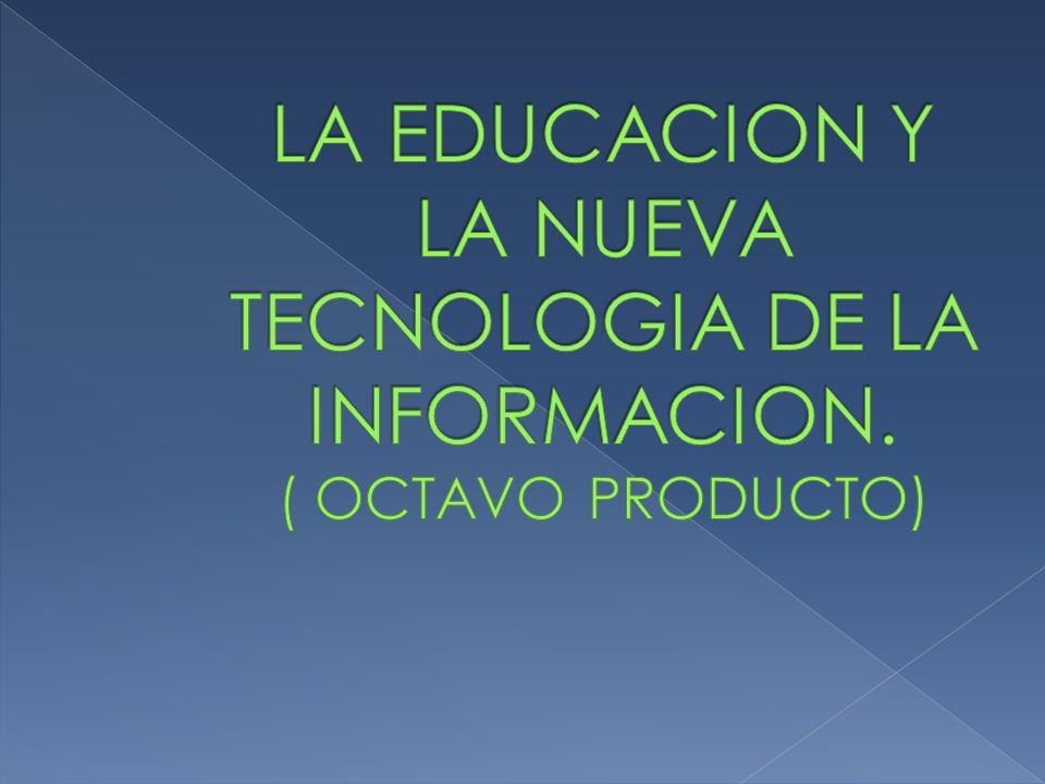 LA EDUCACION Y LA NUEVA TECNOLOGIA DE LA INFORMACION