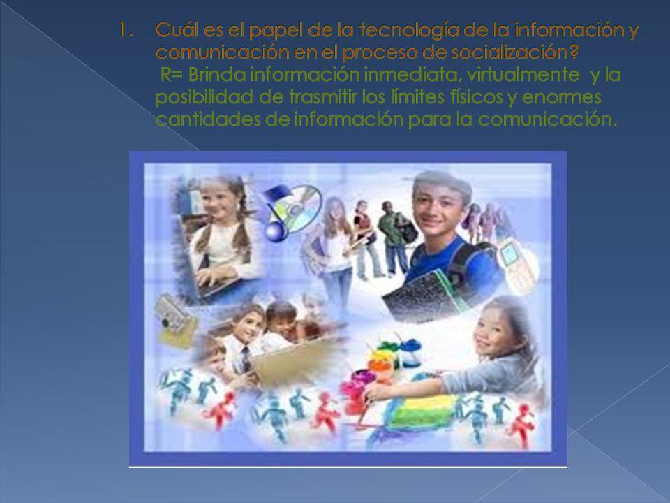 Cuál es el papel de la tecnología de la información y comunicación en el proceso de socialización.