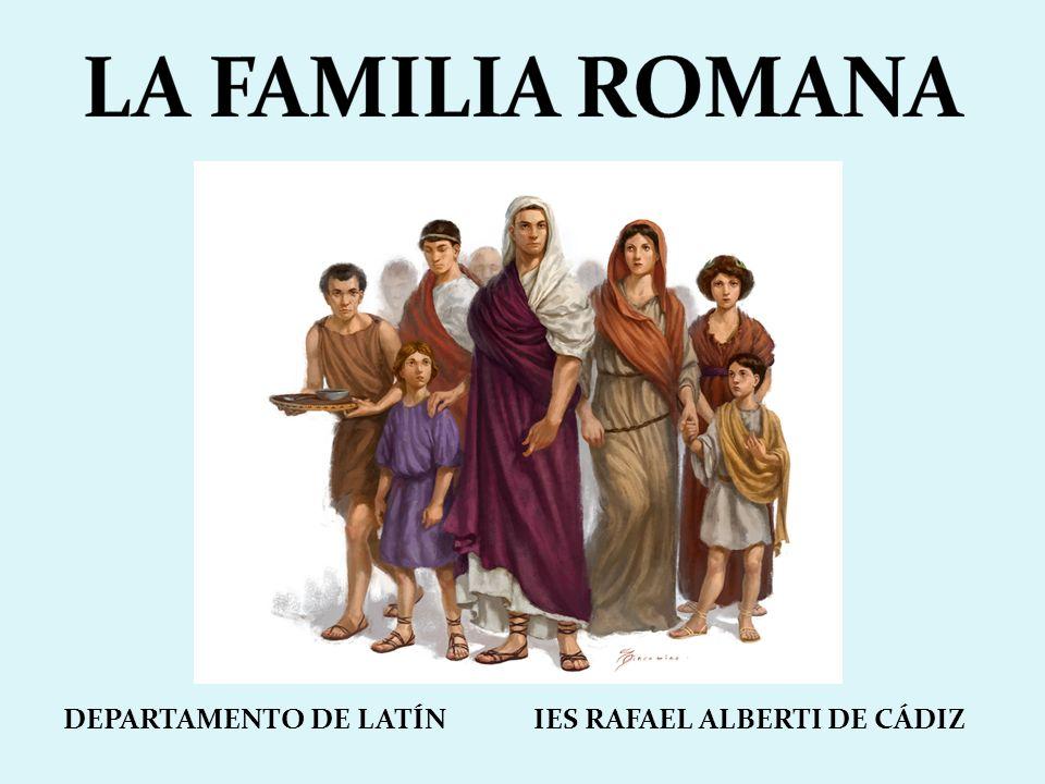 LA FAMILIA ROMANA DEPARTAMENTO DE LATÍN IES RAFAEL ALBERTI DE CÁDIZ