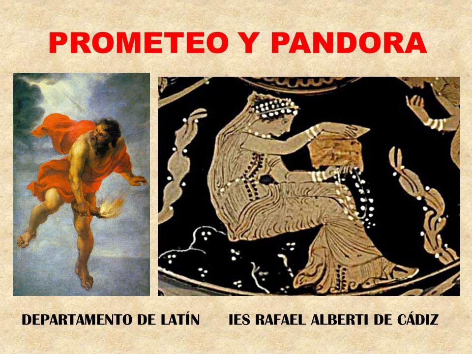 Prometeo Y PANDORA DEPARTAMENTO DE LATÍN IES RAFAEL ALBERTI DE CÁDIZ