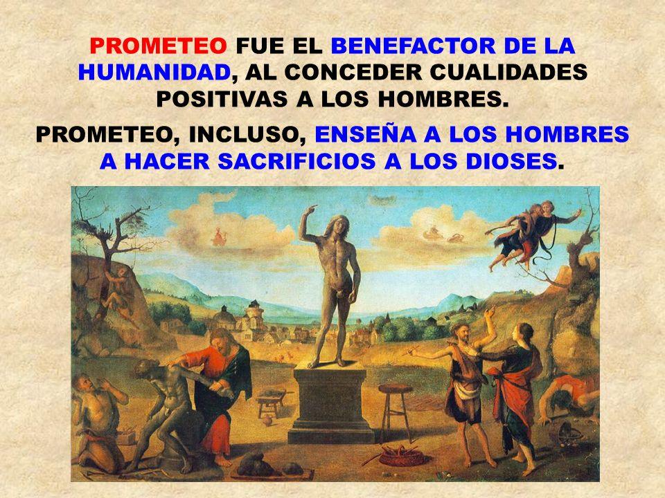 PROMETEO FUE EL BENEFACTOR DE LA HUMANIDAD, AL CONCEDER CUALIDADES POSITIVAS A LOS HOMBRES.
